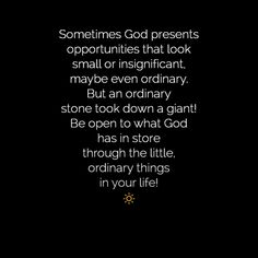 God can use the ordinary thing in your life to do something extraordinary through you.