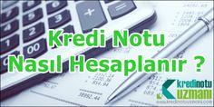 Kredi Notu Nasıl Hesaplanır - http://www.kredinotuuzmani.com/kredinotu-hesaplama/