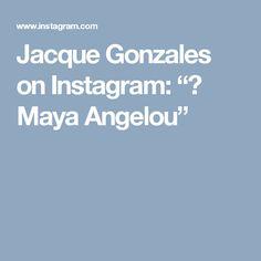"Jacque Gonzales on Instagram: ""❤ Maya Angelou"""