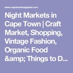 Night Markets in Cape Town Vintage Outfits, Vintage Fashion, Craft Markets, Organic Recipes, Cape Town, South Africa, Things To Do, Marketing, Amp