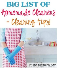 BIG List of DIY Homemade Cleaners + Cleaning Tips! ~ from TheFrugalGirls.com ~ save time and $$ with these simple tips and tricks!