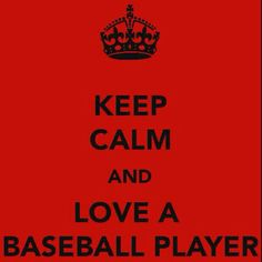 thats just to easy;) <3 baseball players