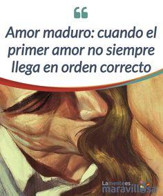 Amor maduro: cuando el primer amor no siempre llega en el orden correcto  El #amor maduro se encuentra en la media tarde de la #vida. Porque el amor no tiene edad, ni el #corazón arrugas en su piel.  #Emociones