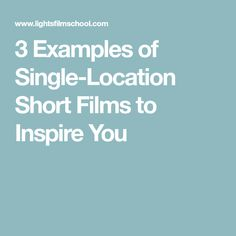 3 Examples of Single-Location Short Films to Inspire You