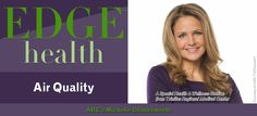 EDGE Magazine   The Natural Geographic Issue - EDGE Health: Air Quality Featuring ABC's Michelle Charlesworth