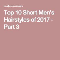 Top 10 Short Men's Hairstyles of 2017 - Part 3