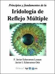 Libro: PRINCIPIOS Y FUNDAMENTOS DE LA IRIDOLOGÍA DE REFLEJO MÚLTIPLE. Javier Echavarren Lezaun, Javier Echavarren Otin. #iridología #iridologia #iridology #iridologie