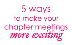 Your Sorority Sister: 5 WAYS TO MAKE YOUR CHAPTER MEETINGS MORE EXCITING