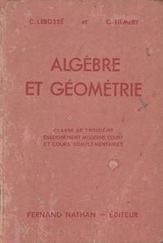 Lebossé, Hémery, Algèbre et Géométrie 3e, Programmes 1947, 11e éd. Fernand Nathan, Number Theory, Science, Books, Maths, Physique, Decoration, Graphic Art, History Of Education