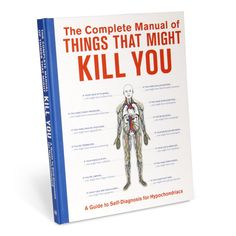Complete Manual of Things that Might Kill You: A Guide to Self-Diagnosis for Hypochondriacs by Knock Knock. Funny gift book and quirky gift ideas for men.