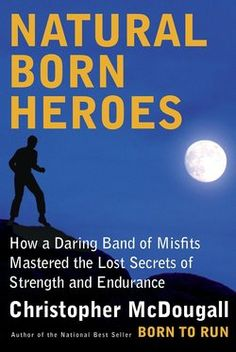Our Nonfiction Top Pick is Christopher McDougall's foray into heroism, NATURAL BORN HEROES.