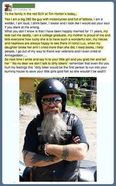 """This dirty biker would be the fist person to run into your burning house to save your littler girl's goldfish so she wouldn't be sad!"""