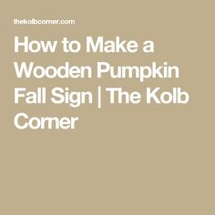 How to Make a Wooden Pumpkin Fall Sign | The Kolb Corner