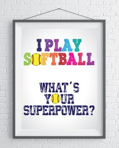 I play Softball. What's your superpower? Inspirational quote for Softball players - Instant Download . Gift for Softball Player by SoccerDreams on Etsy