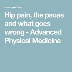 Hip pain, the psoas and what goes wrong - Advanced Physical Medicine