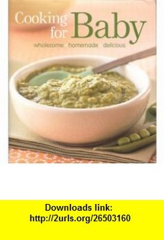 Cooking for Baby Wholesome, Homemade, Delicious Foods for Kids From 6 to 18 Mon Lisa Barnes ,   ,  , ASIN: B002BLJ6XS , tutorials , pdf , ebook , torrent , downloads , rapidshare , filesonic , hotfile , megaupload , fileserve