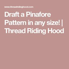 Draft a Pinafore Pattern in any size! | Thread Riding Hood