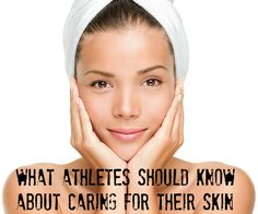 Skin care for athletes: What you need to know