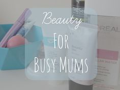 Beauty for busy mums