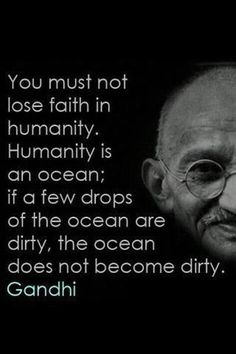 Wise words on Humanity by Ghandi <3