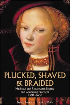 Plucked, Shaved & Braided: Medieval and Renaissance Beauty and Grooming Practices 1000-1600 (Vintage Living series) by Daniela Turudich, http://www.amazon.com/gp/product/193006408X?ie=UTF8=homeofartandcraftssuppliesbysusanoliver-20=shr=213733=393177=193006408X&=books=1357706152=1-23=vintage+makeup via @Amazon.com