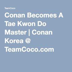 Conan Becomes A Tae Kwon Do Master   Conan Korea @ TeamCoco.com