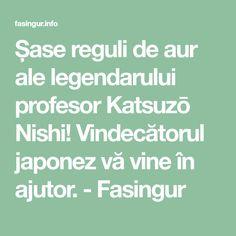 Șase reguli de aur ale legendarului profesor Katsuzō Nishi! Vindecătorul japonez vă vine în ajutor. - Fasingur Aur