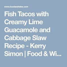 Fish Tacos with Creamy Lime Guacamole and Cabbage Slaw Recipe  - Kerry Simon   Food & Wine