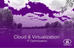 Both cloud and virtualization provide enhanced operational performance, resource utilization, cost savings, and allows information to be accessible at any time, from any location, in a secure and dependable way. We can take you to the cloud!  http://triplei.com/what/it-optimization/cloud-and-virtualization