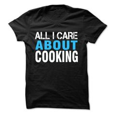 All i care about cooking T Shirts, Hoodies, Sweatshirts. CHECK PRICE ==► https://www.sunfrog.com/LifeStyle/All-i-care-about-cooking.html?41382