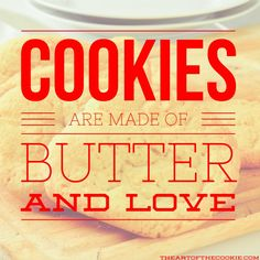 Cookies are made of butter and love #cookies #motivational #quote by The Art of the Cookie