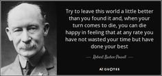 Baden Powell Quotes, Copying Quotes, Robert Baden Powell, Calendar Quotes, Message Quotes, Girl Guides, Story Template, Jealousy, Boy Scouts