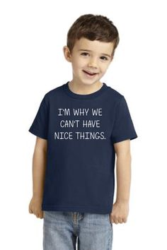I'm Why We Can't Have Nice Things Youth Toddler by SanderoDesigns
