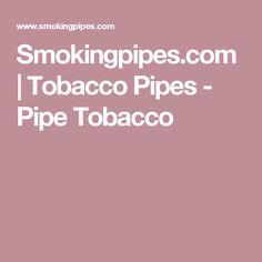 Smokingpipes.com | Tobacco Pipes - Pipe Tobacco