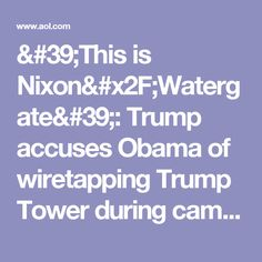 'This is Nixon/Watergate': Trump accuses Obama of wiretapping Trump Tower during campaign - AOL News