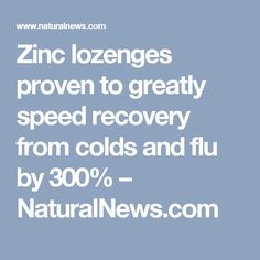 Zinc lozenges proven to greatly speed recovery from colds and flu by 300% – NaturalNews.com