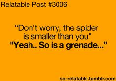 You don't know what that spider can do... o_o.