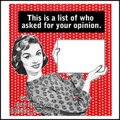 Fridge-Fun-Refrigerator-Magnet-A-LIST-OF-WHO-ASKED-YOUR-OPINION-Retro-Funny Humor Retro, Vintage Humor, Retro Funny, Vintage Funny Quotes, Funny Magnets, Funny Memes, Hilarious, Blunt Cards, Work Memes