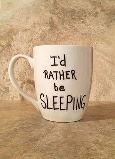 I'd Rather Be Sleeping,  Quote Mug, Funny Mug, Silly Mug, Coffee Mug, Mug,  Handwritten Mug by TheCozyPup on Etsy
