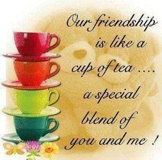 ~Our friendship is like a cup of tea. a special blend of you and me - my dear friend, Isola~ Our Friendship, Friendship Quotes, Friendship Messages, Friendship Images, Friendship Party, Party Quotes, Cuppa Tea, Tea Art, Card Sentiments
