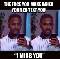ALL THE TIME!! Then when I block his number he calls from a different number :/ or when he's balling in the phone that he still loves and misses me....like wth man it's been years!!