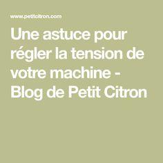 Une astuce pour régler la tension de votre machine - Blog de Petit Citron