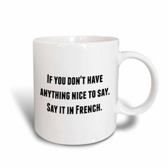 3dRose If you dont have anything nice to say say it in French - Ceramic Mug, 11-ounce, White