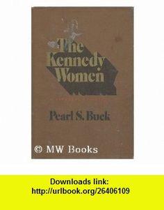 The Kennedy Women A Personal Appraisal (9780402124610) Pearl S Buck , ISBN-10: 0402124618  , ISBN-13: 978-0402124610 ,  , tutorials , pdf , ebook , torrent , downloads , rapidshare , filesonic , hotfile , megaupload , fileserve