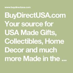 BuyDirectUSA.com Your source for USA Made Gifts, Collectibles, Home Decor and much more Made in the USA, Buy American for America Buy USA Made
