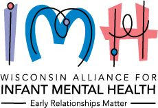 Wisconsin Alliance for Infant Mental Health  Facebook page: http://on.fb.me/Trht1B  Website: http://www.wiimh.org/