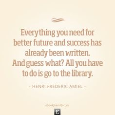 Visit your local library today! Great quote from http://ebookfriendly.com/best-quotes-about-libraries-librarians/.