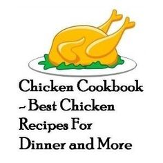 Chicken Cookbook - Best Chicken Recipes For Dinner and More (Kindle Edition) chicken-recipes food-and-recipies