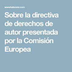 Sobre la directiva de derechos de autor presentada por la Comisión Europea
