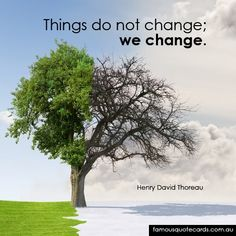 Famous Quote Cards | quote by Henry David Thoreau - Things do not change; we change.
